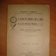 Libros antiguos: LA VERDAD NO TRANSIGE CON EL ERROR: NI LA LUZ CON LAS TINIEBLAS. J.FERNÁNDEZ MONTAÑA.CIRCA 1915.64 P. Lote 12046644