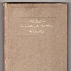 Libros antiguos: EL SEMINARIO PONTIFICIO DE COMILLAS POR P. CAMILO MARIA ABAD S. J.. MADRID 1928. TIPOGRAFIA CATOLICA. Lote 101401872