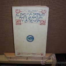 Libros antiguos: EL DOGMA CATÒLICO ANTE LA RAZÒN Y LA CIENCIA - 1910. Lote 23803851