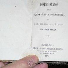 Livros antigos: 1871 DESENGANYADOR DELS IGNORANTS Y PRESUMITS DELS PREOCUPATS Y FANATICHS. Lote 26564641
