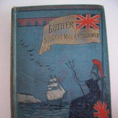 Libros antiguos: LIBRO EN INGLES SOBRE MARTIN LUTHER: LUTHER, STUDENT, MONK, REFORMER POR JOHN RAE, 1894. Lote 21670229