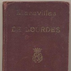 Libros antiguos: LAS MARAVILLAS DE LOURDES. MONSEÑOR DE SEGUR. BARCELONA 1908. CON DEDICATORIA.. Lote 19707522