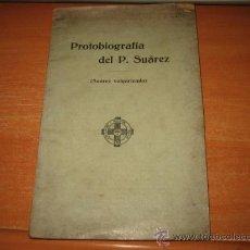 Libros antiguos: PROTOBIOGRAFIA DEL P.SUAREZ (SUAREZ VULGARIZADO)EN EL TERCER CENTENARIO DE SU MUERTE 1617-1917. Lote 26281033
