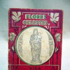 Libros antiguos: LIBRITO DE CALLEJA, FLORES CELESTES, VIDA DE NUESTRA SEÑORA DEL PILAR. Lote 29367245