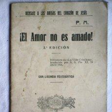 Libros antiguos: ¡EL AMOR NO ES AMADO! - MENSAJE A LOS AMIGOS DEL CORAZÓN DE JESÚS - EDIORIAL FIDES 1927 SALAMANCA. Lote 31774893