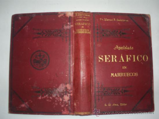 APOSTOLADO SERÁFICO EN MARRUECOS Ó SEA HISTORIA DE LAS MISIONES FRANCISCANAS EN AQUEL 1896 RM57961-V (Libros Antiguos, Raros y Curiosos - Religión)