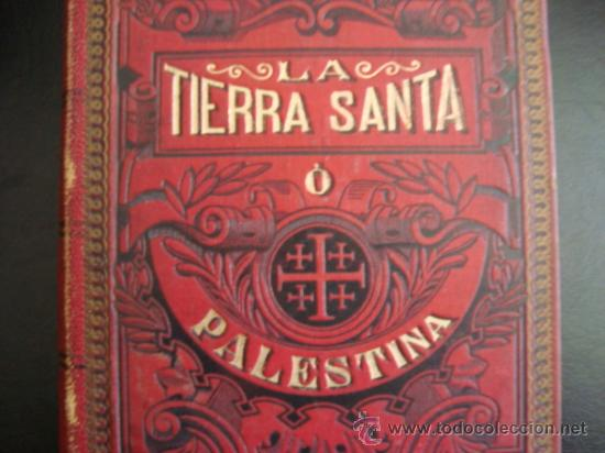 LA TIERRA SANTA Ó PALESTINA. 1896.SALVADOR RIBAS ED. (Libros Antiguos, Raros y Curiosos - Religión)