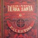 Libros antiguos: LA TIERRA SANTA Ó PALESTINA. 1896.SALVADOR RIBAS ED.. Lote 32211590