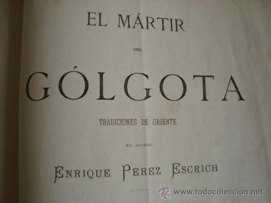 Libros antiguos: EL MARTIR DE GOLGOTA TRADICIONES DE ORIENTE.1871. ENRIQUE PEREZ ESCRICH.IMPR.MIGUEL GUIJARRO - Foto 5 - 32438910