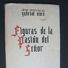 Libros antiguos: FIGURAS DE LA PASIÓN DEL SEÑOR. OBRAS COMPLETAS DE GABRIEL MIRÓ. VOLUMEN XVI. 1928. Lote 33725777