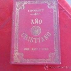 Libros antiguos: LIBRO AÑO CRISTIANO TOMO 2 CROISSET ABRIL, MAYO Y JUNIO 1900 LIBRERIA CATOLICA L-2222. Lote 34008125