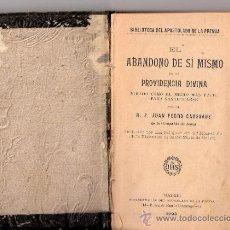 Libros antiguos: EL ABANDONO DE SÍ MISMO EN LA PROVIDENCIA DIVINA.JUAN PEDRO CAUSSADE.APOSTOLADO DE LA PRENSA.1903.. Lote 35665860