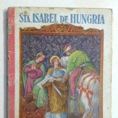 Libros antiguos: FLORES Y FRUTOS DE SANTIDAD.STA ISABEL DE HUNGRIA EDELVIVES 1933. (32 PÁGINAS ILUSTRADAS) . Lote 36018156