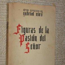 Libros antiguos: FIGURAS DE LA PASIÓN DEL SEÑOR, GABRIEL MIRÓ, OBRAS COMPLETAS TOMO XVI. BIBLIOTECA NUEVA 1928. Lote 36152756