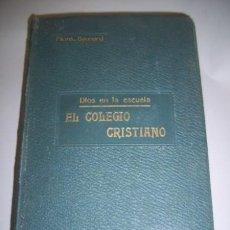 Libros antiguos: BAUNARD, MONSEÑOR. DIOS EN LA ESCUELA : EL COLEGIO CRISTIANO : CONFERENCIAS DOMINICALES. Lote 36365446