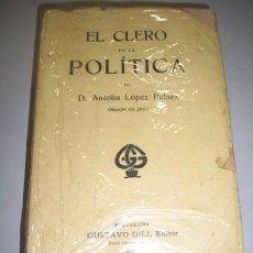 Libros antiguos: LÓPEZ PELÁEZ, ANTOLÍN. EL CLERO EN LA POLÍTICA. Lote 36764646