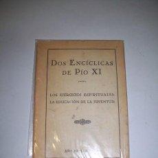 Libros antiguos: PÍO XI, PAPA. DOS ENCÍCLICAS DE PÍO XI : LOS EJERCICIOS ESPIRITUALES ; LA EDUCACIÓN DE LA JUVENTUD. Lote 36766066