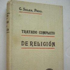Libros antiguos: TRATADO COMPLETO DE RELIGIÓN. C. SOLER, PBRO. ED. GUSTAVO GILI, 1905. 360 PP. Lote 38370293