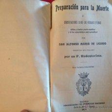 Libros antiguos: PREPARACIÓN PARA LA MUERTE, DE SAN ALFONSO Mª. DE LIGORIO, MADRID 1906. Lote 40064451