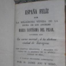 Libros antiguos: ESPAÑA FELIZ POR LA MILAGROSA VENIDA DE LA REINA DE LOS ANGELES MARÍA SANTISIMA DEL PILAR. J. JOU. Lote 40909174