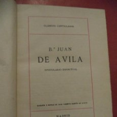 Libros antiguos: B.º JUAN DE AVILA, EPISTOLARIO ESPIRITUAL. EDICIONES DE LA LECTURA. MADRID. 1912.. Lote 55794962