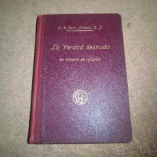 Libros antiguos: LA VERDAD DESNUDA EN MATERIA DE RELIGION-R.P.RAMON RUIZ AMADO S.J.LIBRERIA RELIGIOSA 1919. Lote 42404670