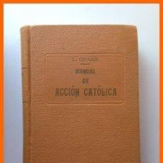 Libros antiguos: MANUAL DE ACCION CATOLICA . PRIMER VOLUMEN : LA TEORIA - LUIS CIVARDI. Lote 43592790