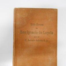Libros antiguos: VIDA BREVE DE SAN IGNACIO DE LOYOLA - P. ANTONIO ASTRAIN S.J. TDK193. Lote 43861322