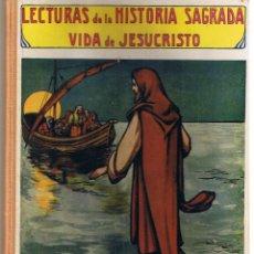 Libros antiguos: LECTURAS DE LA HISTORIA SAGRADA. VIDA DE JESÚS. RAMON SOPENA EDITOR 1930. Lote 45041664