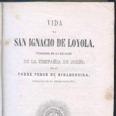 Libros antiguos: VIDA DE SAN IGNACIO DE LOYOLA... POR EL P. PEDRO DE RIABADENEIR... BARCELONA, 1863. Lote 47093883