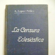 Libros antiguos: LA CENSURA ECLESIATICA - A. LOPEZ PELÁEZ - . Lote 47099600
