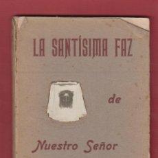Libros antiguos: LA SANTISIMA FAZ DE NUESTRO SEÑOR JESUCRISTO-RAFAEL ESPLA-IMP. VIUDA DE ESPLA-1919-ALICANTE-LR418. Lote 47912668