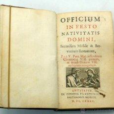 Libros antiguos: OFFICIUM IN FESTO NATIVITATIS DOMINI FESTORUM OCTAVAN OFFICINA PLANTINIANA BALTHASARIS MORETI 1685. Lote 47956167