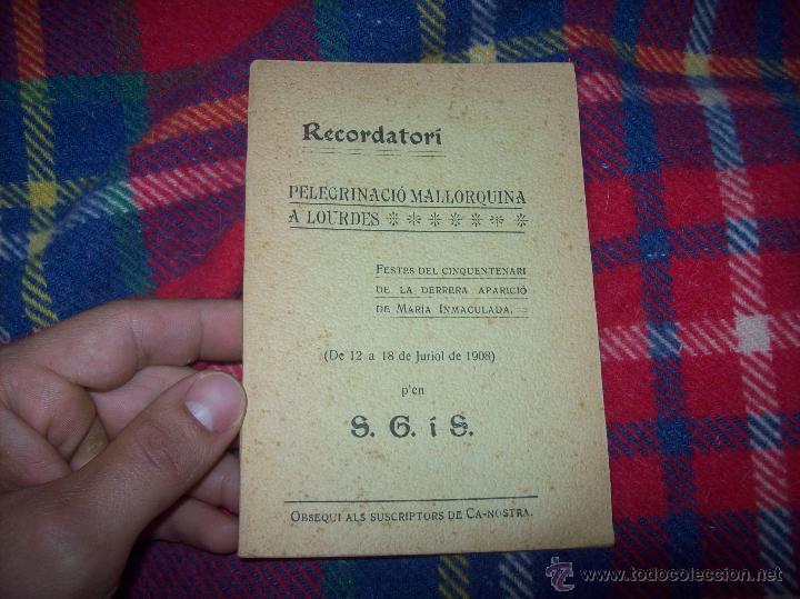 RECORDATORI PELEGRINACIÓ MALLORQUINA A LOURDES. S.G.Í S. 1908.EXTRAORDINARI EXEMPLAR.UNA JOIA.FOTOS (Libros Antiguos, Raros y Curiosos - Religión)