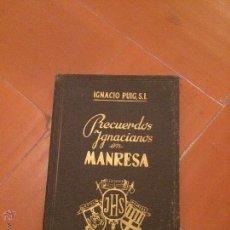 Libros antiguos: ANTIGUO LIBRO RECUERDOS IGNACIANOS EN MANRESA POR IGNACIO PUIG S.L.. Lote 50368806