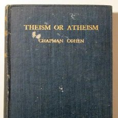 Libros antiguos: COHEN, CHAPMAN - THEISM OR ATHEISM. THE GREAT ALTERNATIVE - LONDON 1921. Lote 50493386