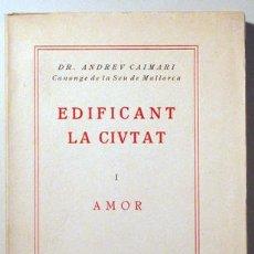 Libros antiguos: CAIMARI, ANDREU, CANONGE DE LA SEU DE MALLORCA - EDIFICANT LA CIUTAT I - AMOR - MALLORCA 1935. Lote 50493425
