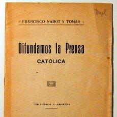 Libros antiguos: NABOT Y TOMÁS, FRANCISCO - DIFUNDAMOS LA PRENSA CATÓLICA - BARCELONA 1917. Lote 51413403
