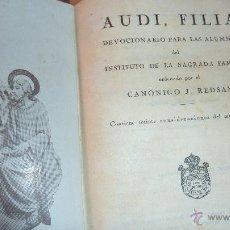 Libros antiguos: AUDI , FILIA DEVOCIONARIO PARA LAS ALUMNAS DEL INS SAGRADA FAMILIA . CANONIGO J. REDSAN 1927. Lote 51673732