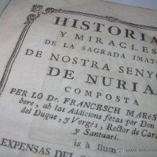 Libros antiguos: IMPORTANTE LIBRO DE TAPAS DE PERGAMINO..HISTORIA Y MIRACLES DE NOSTRA SENYORA DE NURIA..AÑO.1.756. Lote 52122501