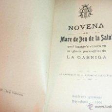 Libros antiguos: PEQUEÑO LIBRO NOVENA MARE DE DEU DE LA SALUT VIRGEN , VENERADA EN IGLESIA DE LA GARRIGA 1906. Lote 52420339