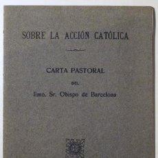 Libros antiguos: SOBRE ACCIÓN CATÓLICA. CARTA PASTORAL DEL SR. OBISPO DE BARCELONA - BARCELONA 1916. Lote 52563414