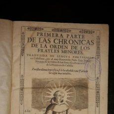 Libros antiguos: PRIMERA PARTE DE LAS CHRONICAS DE LA ORDEN DE LOS FRAYLES MENORES.1634.. Lote 52625577