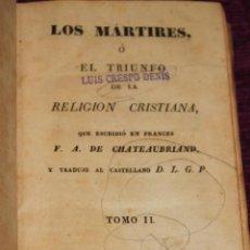 Libros antiguos: LOS MÁRTIRES O EL TRIUNFO DE LA RELIGIÓN CRISTIANA DE CHATEAUBRIAND Y TRADUCIDO POR D.L.G.P-1834. Lote 57033865