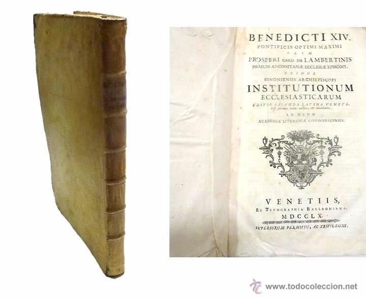 BENEDICTI XIV PONT OPT MAX OLIM PROSPERI CARD DE LAMBERTINIS INSTITUTIONUM ECCLESIASTICARUM-1.760 (Libros Antiguos, Raros y Curiosos - Religión)