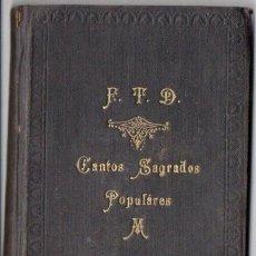 Libros antiguos: F.T.D. : CANTOS SAGRADOS POPULARES (MÉXICO, 1911) CON PARTITURAS MUSICALES. Lote 93256712