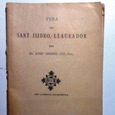 Libros antiguos: VIDA DE SANT ISIDRO LLAURADOR. 1931. JOSEP ANDREU TIO. Lote 54710175