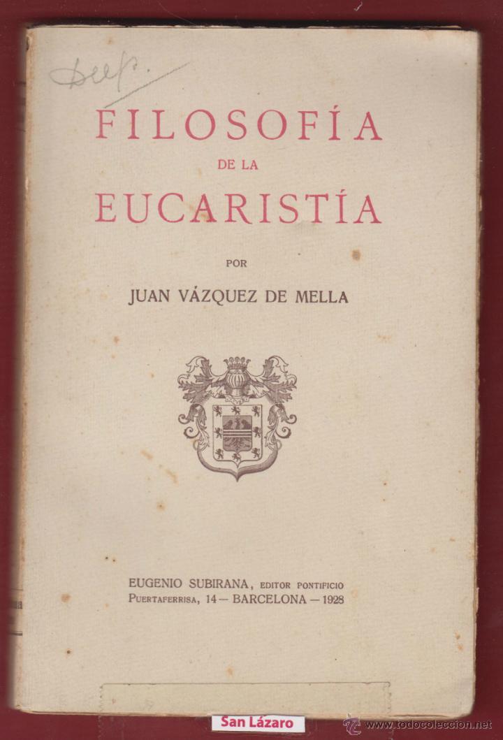 FILOSOFÍA DE LA EUCARISTÍA POR JUAN VAZQUEZ DE MELLA 172 PAGS AÑO 1928 LR 2627. (Libros Antiguos, Raros y Curiosos - Religión)