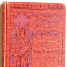 Libros antiguos: LOS CUATRO EVANGELIOS - P. PETITE - PRIMERA SERIE TOMO X BIBLIOTECA DEL APOSTOLADO DE LA PRENSA 1921. Lote 55087492