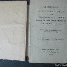 Libros antiguos: AL PIE DEL CRUCIFIJO. MEDITACIONES DE LA PASION Y MUERTE DE JESUCRISTO Y SU VIDA CLORIOSA.. Lote 55939660